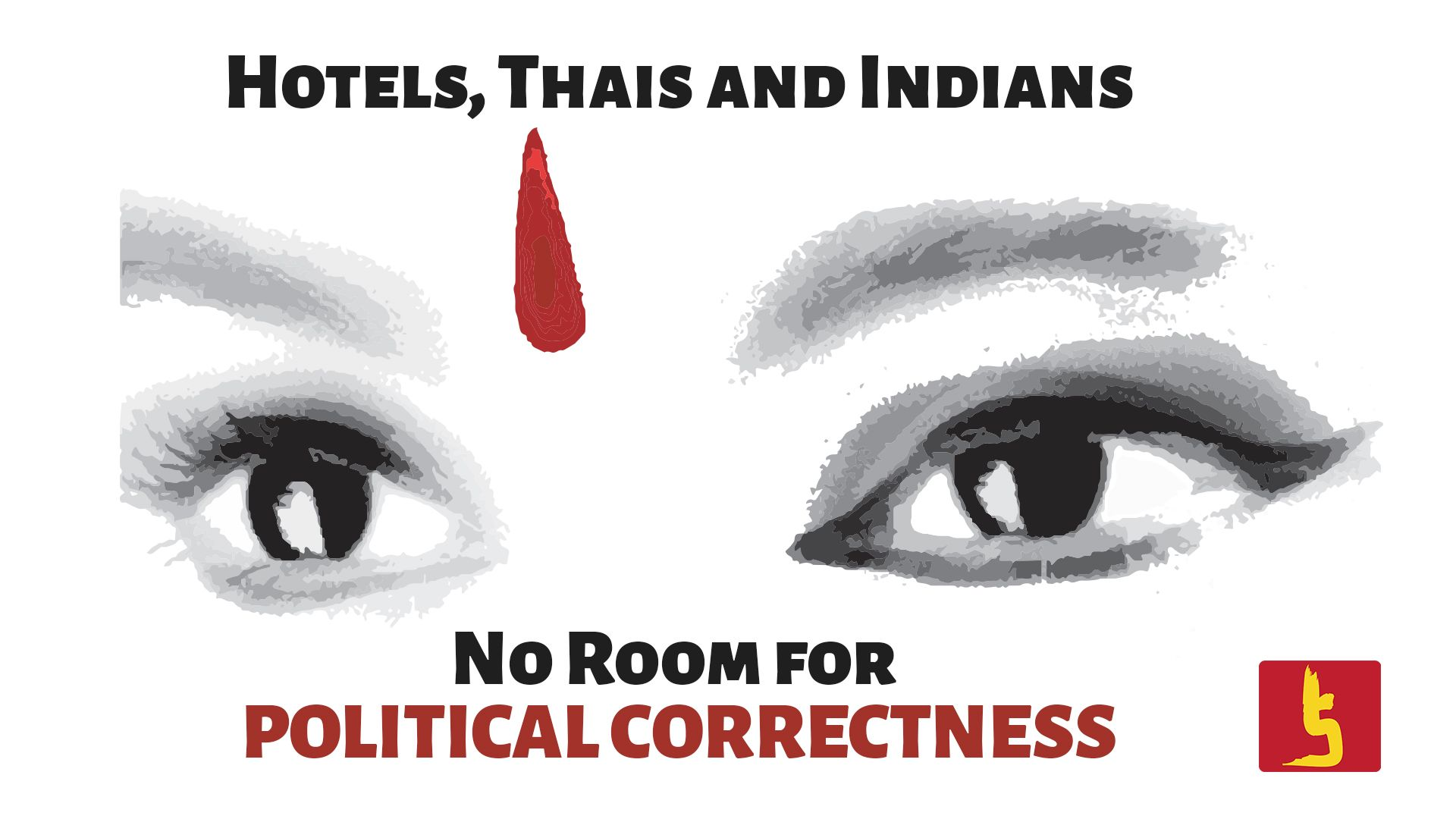 Hotels, Thais and Indians – No Room for Political Correctness